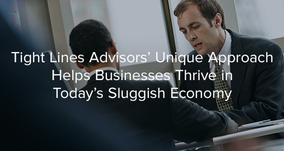 Tight Lines Advisors' Unique Approach Helps Businesses Thrive in Today's Sluggish Economy